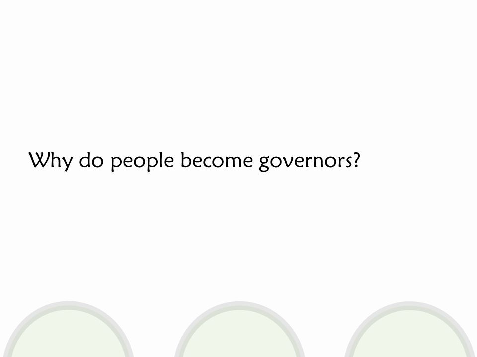 Why do people become governors