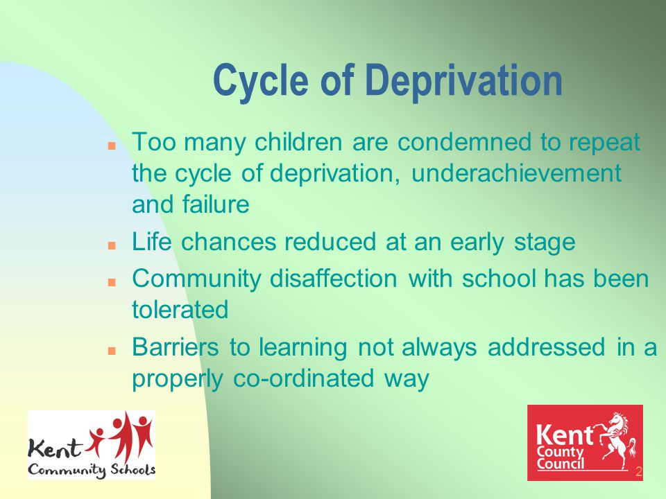 2 Cycle of Deprivation n Too many children are condemned to repeat the cycle of deprivation, underachievement and failure n Life chances reduced at an early stage n Community disaffection with school has been tolerated n Barriers to learning not always addressed in a properly co-ordinated way