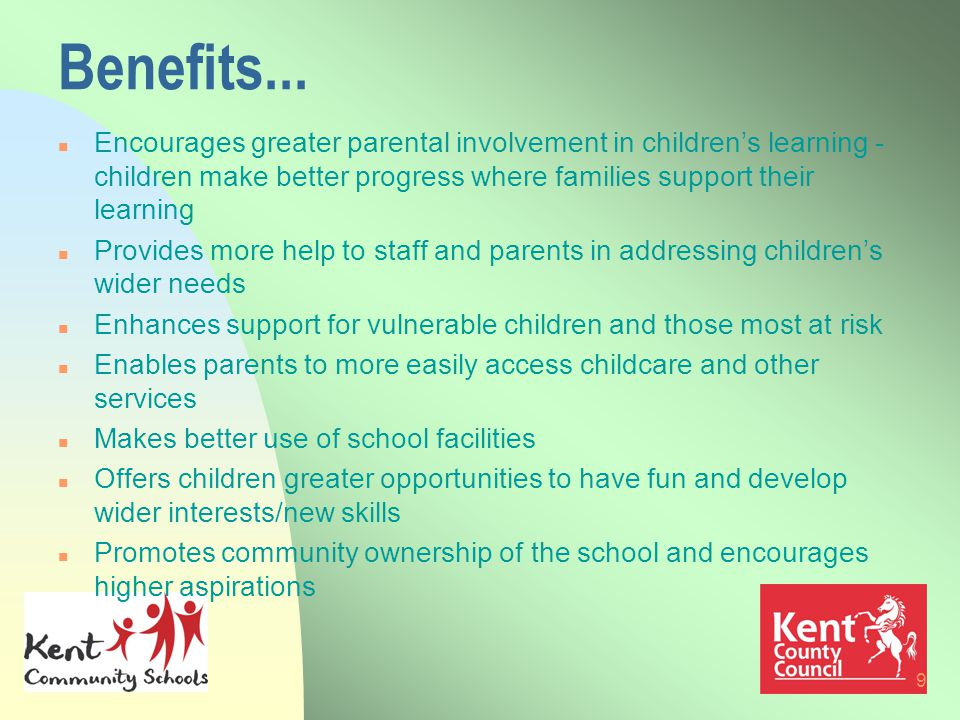 9 Benefits... n Encourages greater parental involvement in children's learning - children make better progress where families support their learning n