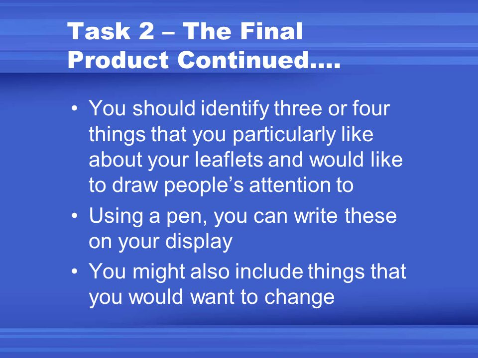 Task 2 – The Final Product Continued…. You should identify three or four things that you particularly like about your leaflets and would like to draw