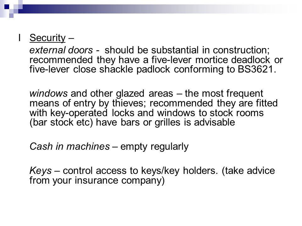 ISecurity – external doors - should be substantial in construction; recommended they have a five-lever mortice deadlock or five-lever close shackle padlock conforming to BS3621.