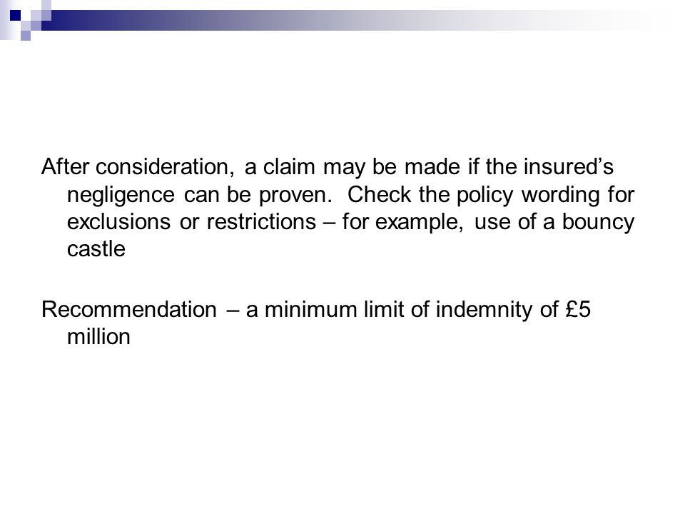 After consideration, a claim may be made if the insured's negligence can be proven. Check the policy wording for exclusions or restrictions – for exam