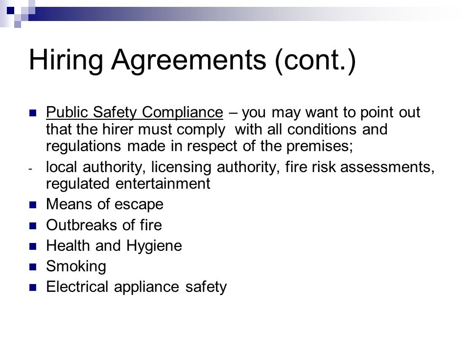 Hiring Agreements (cont.) Public Safety Compliance – you may want to point out that the hirer must comply with all conditions and regulations made in