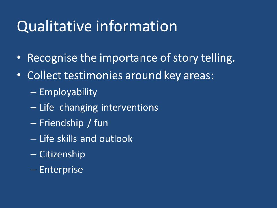 Qualitative information Recognise the importance of story telling.