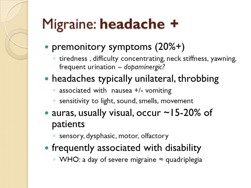 Migraine: headache + premonitory symptoms (20%+) ◦ tiredness, difficulty concentrating, neck stiffness, yawning, frequent urination – dopaminergic? he