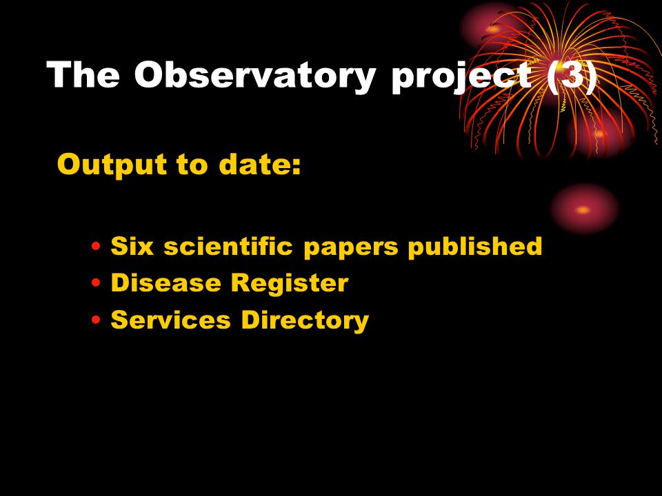 The Observatory project (3) Output to date: Six scientific papers published Disease Register Services Directory