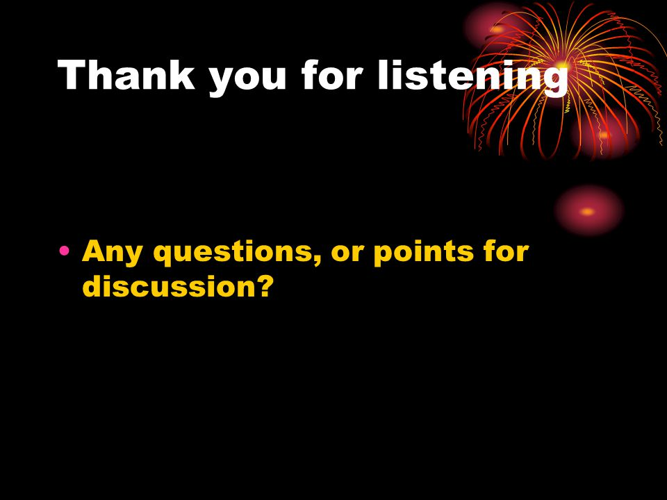 Thank you for listening Any questions, or points for discussion