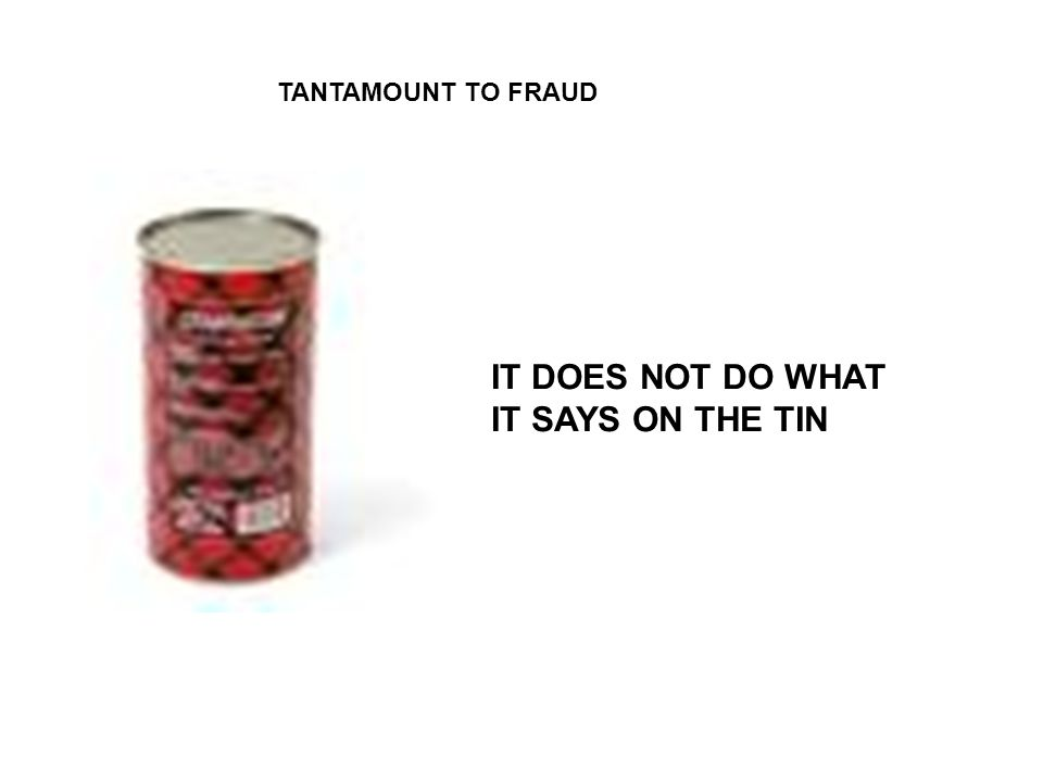 IT DOES NOT DO WHAT IT SAYS ON THE TIN TANTAMOUNT TO FRAUD
