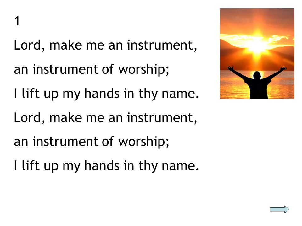 2 I'll sing you a love song, a love song of worship; I lift up my hands in thy name.
