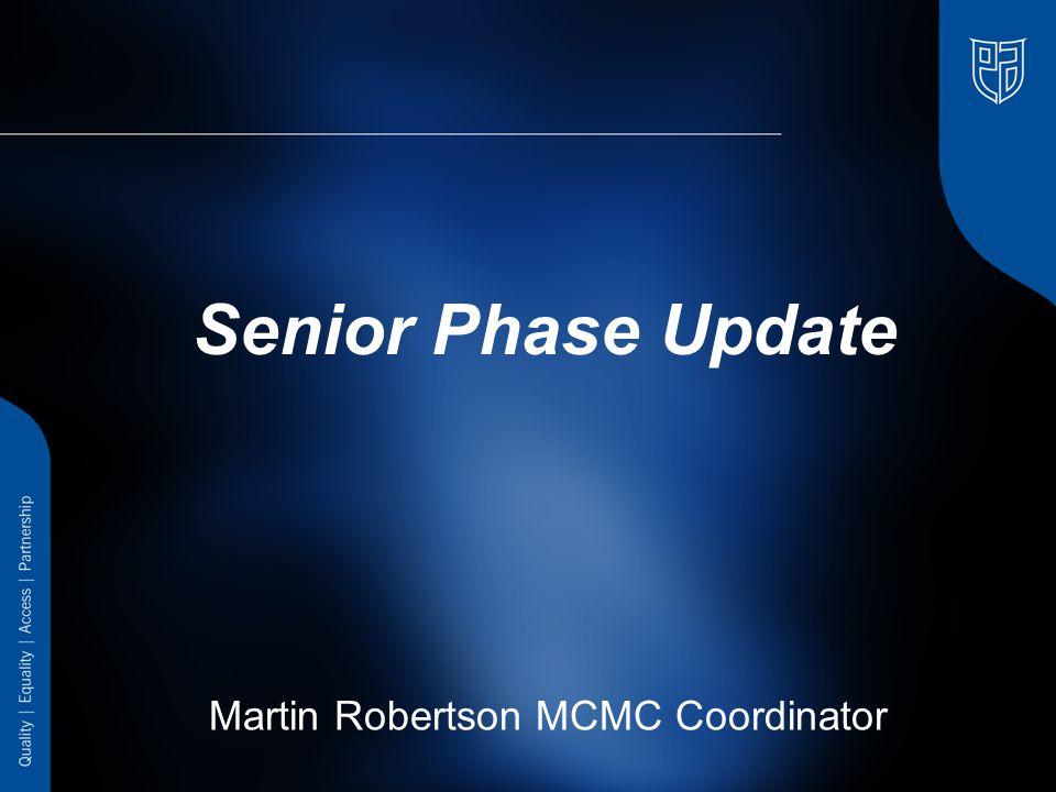 Senior Phase Update Martin Robertson MCMC Coordinator