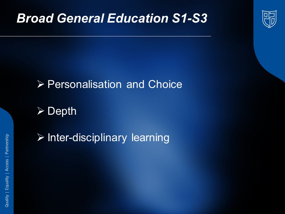 Broad General Education S1-S3  Personalisation and Choice  Depth  Inter-disciplinary learning