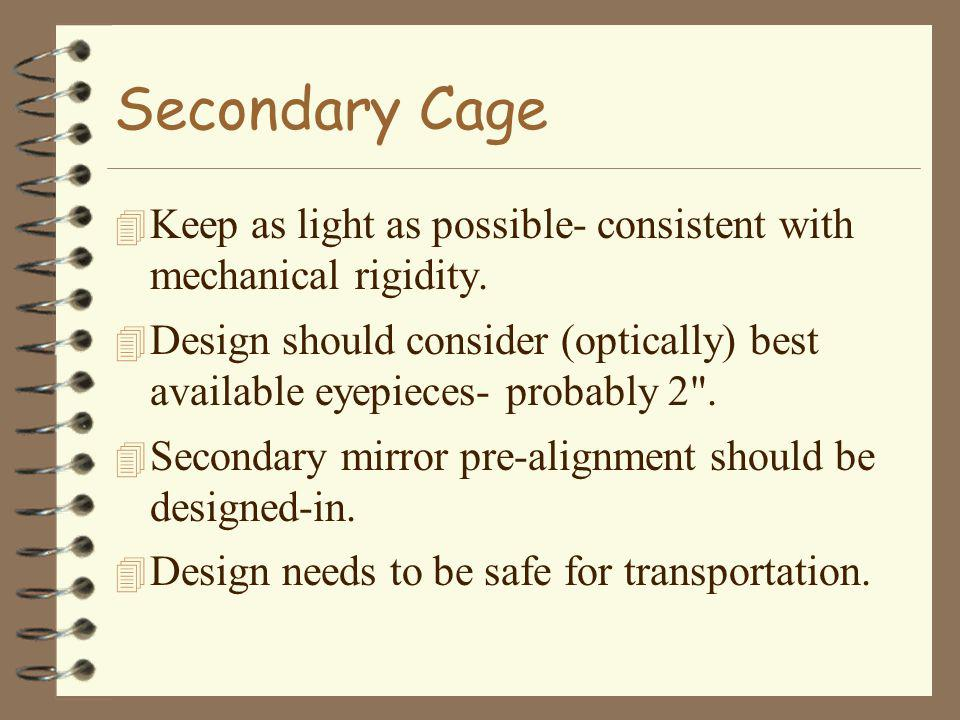 Secondary Cage 4 Keep as light as possible- consistent with mechanical rigidity.