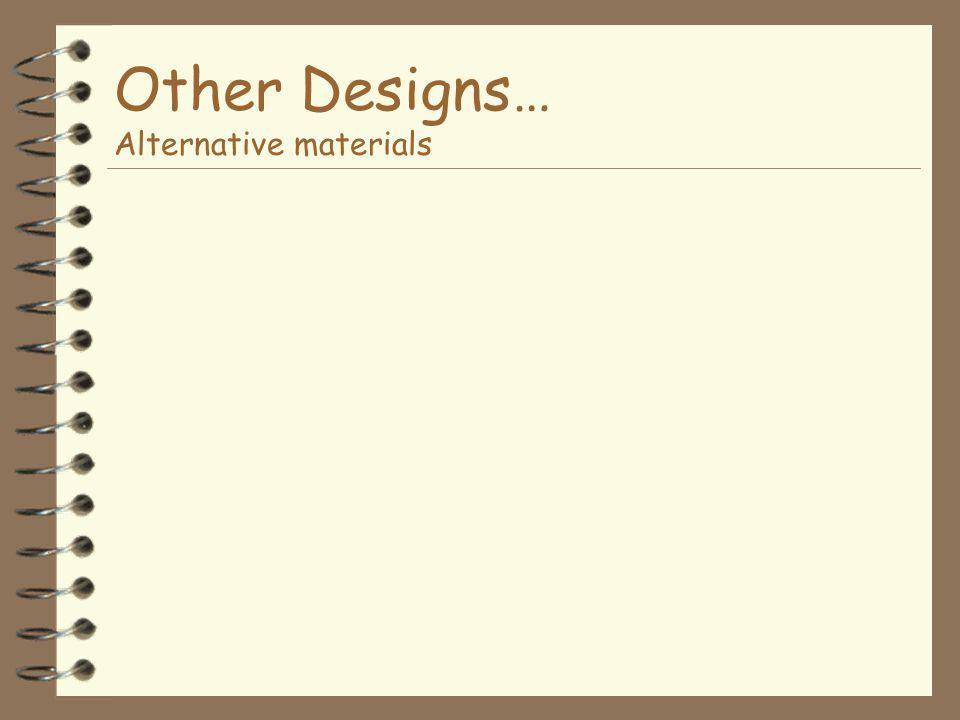 Other Designs… Alternative materials
