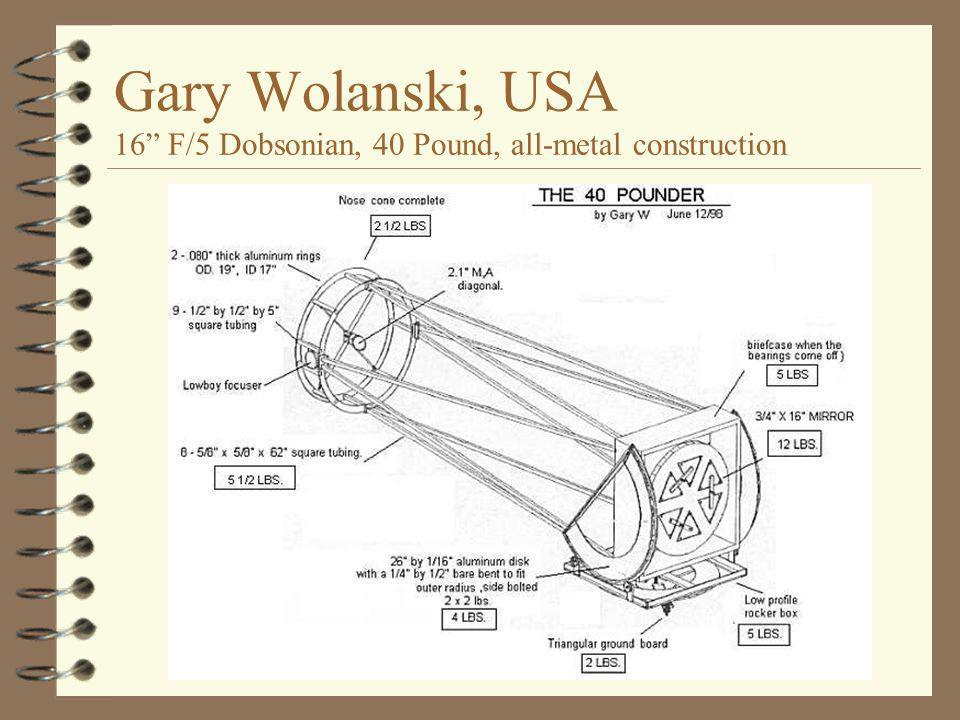 "Gary Wolanski, USA 16"" F/5 Dobsonian, 40 Pound, all-metal construction"