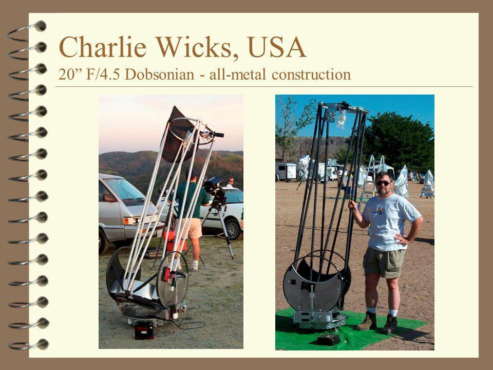 "Charlie Wicks, USA 20"" F/4.5 Dobsonian - all-metal construction"
