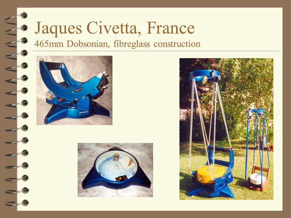 Jaques Civetta, France 465mm Dobsonian, fibreglass construction