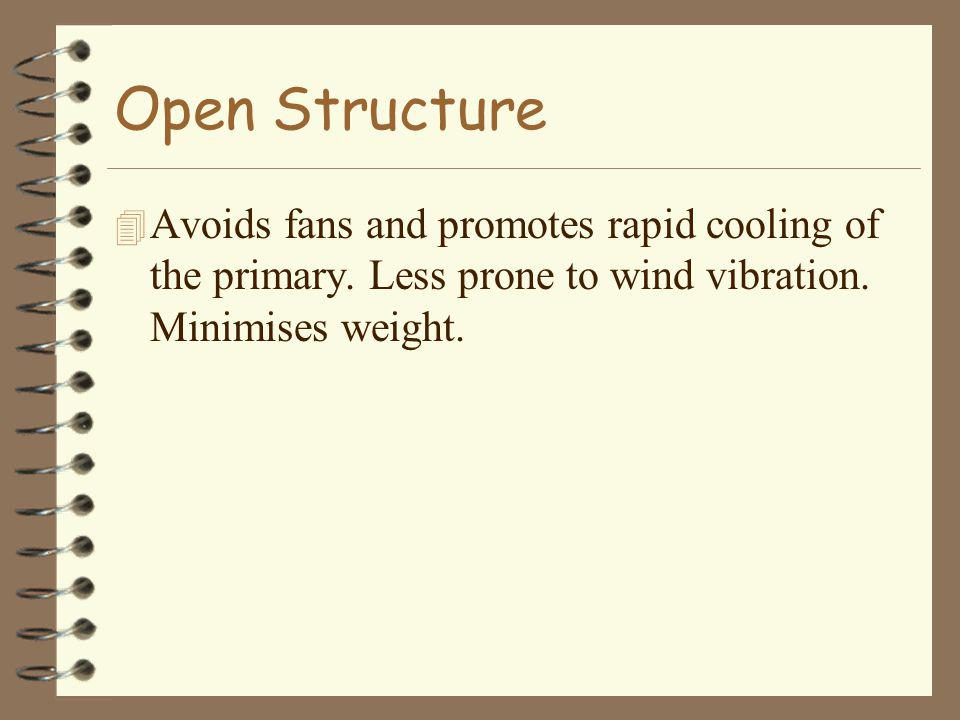 Open Structure 4 Avoids fans and promotes rapid cooling of the primary.