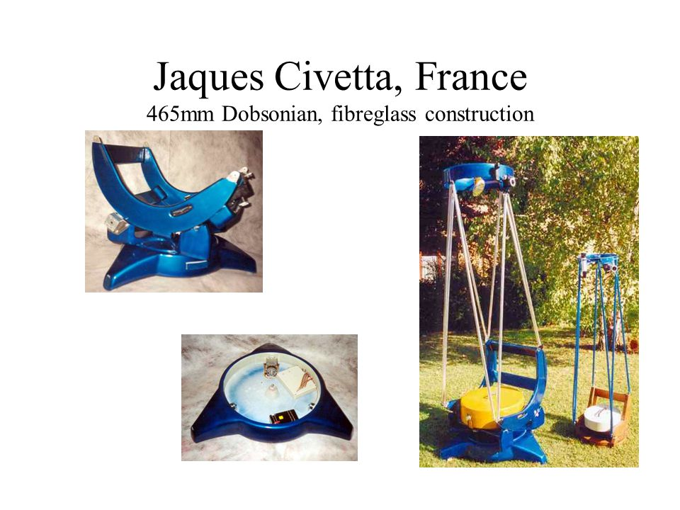 Jaques Civetta, France 465mm Dobsonian, fibreglass construction