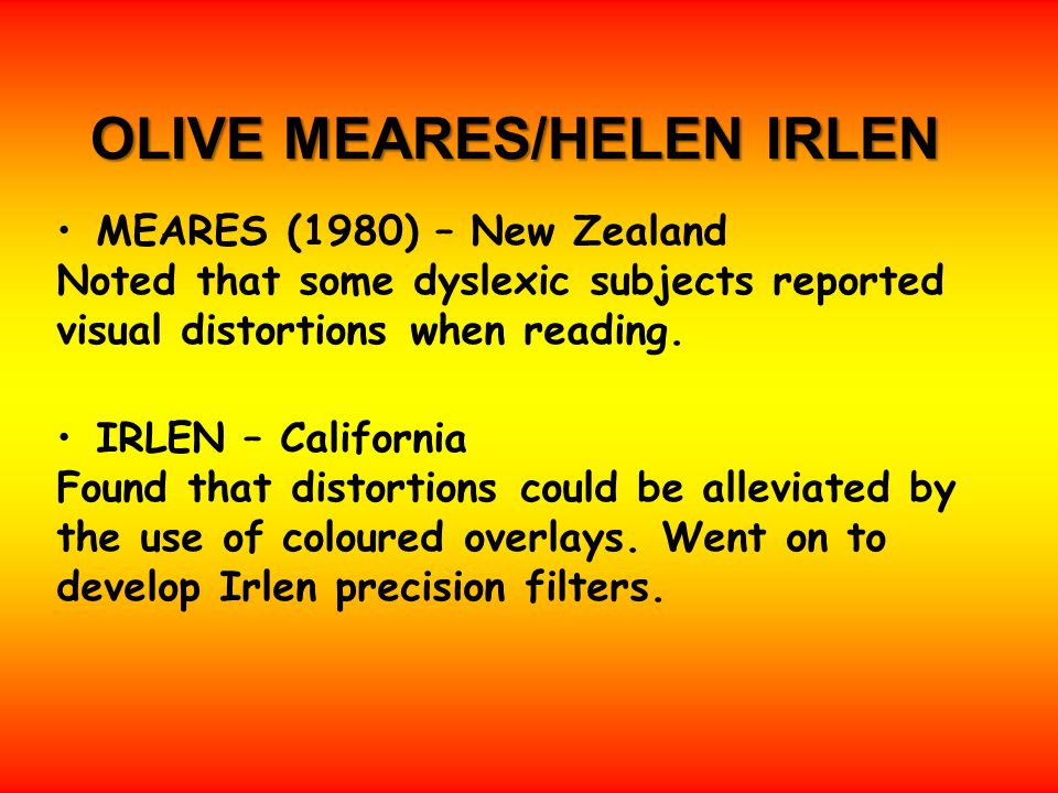 OLIVE MEARES/HELEN IRLEN MEARES (1980) – New Zealand Noted that some dyslexic subjects reported visual distortions when reading.