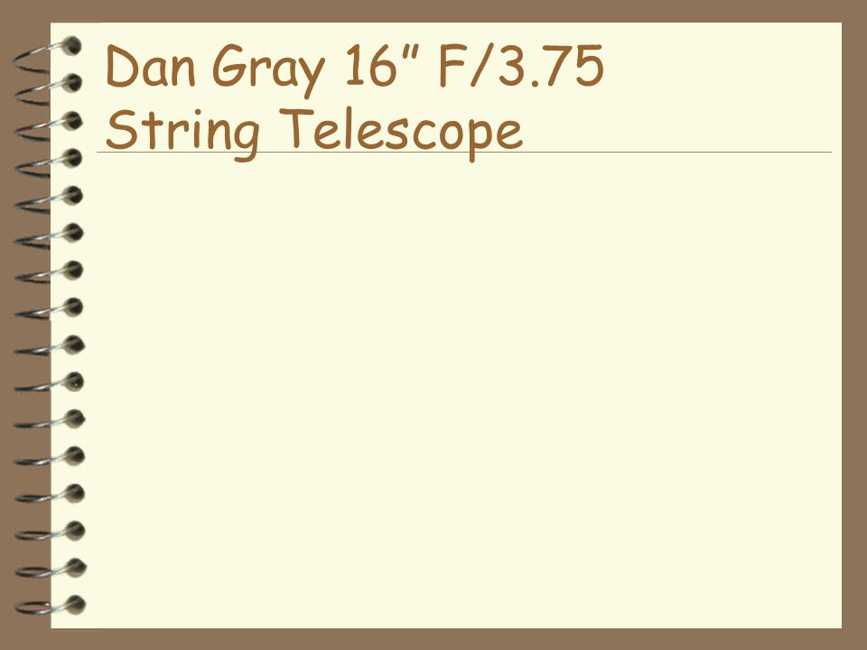 Dan Gray 16 F/3.75 String Telescope