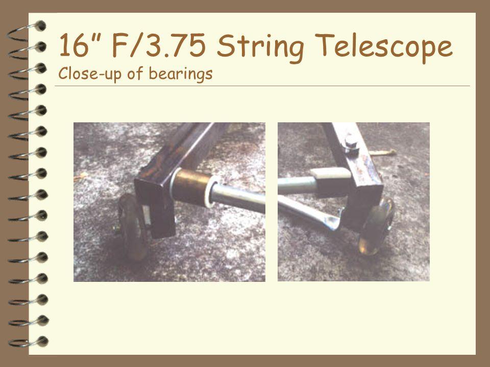 16 F/3.75 String Telescope Close-up of bearings