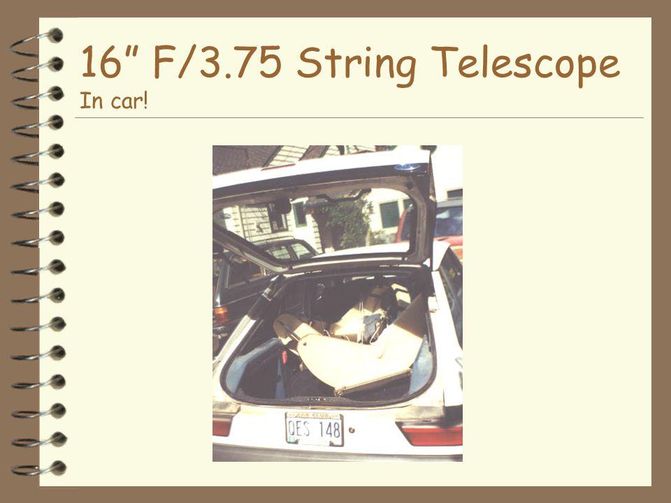 16 F/3.75 String Telescope In car!