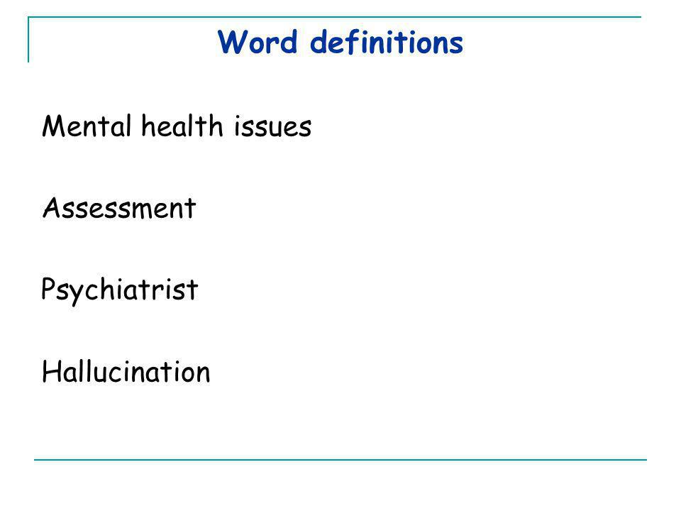 Word definitions Mental health issues Assessment Psychiatrist Hallucination