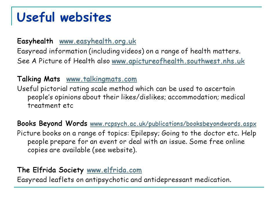 Useful websites Easyhealth www.easyhealth.org.ukwww.easyhealth.org.uk Easyread information (including videos) on a range of health matters. See A Pict