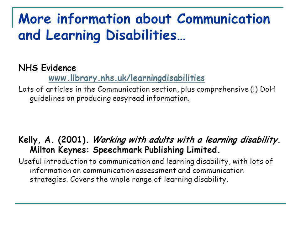 More information about Communication and Learning Disabilities… NHS Evidence www.library.nhs.uk/learningdisabilities www.library.nhs.uk/learningdisabi