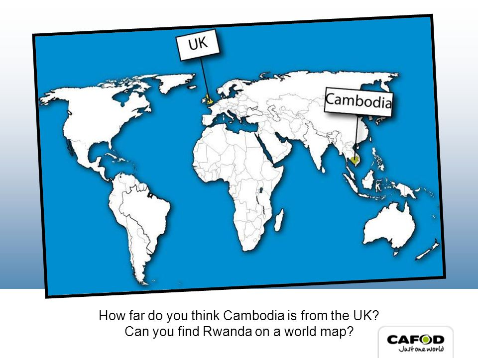 How far do you think Cambodia is from the UK Can you find Rwanda on a world map