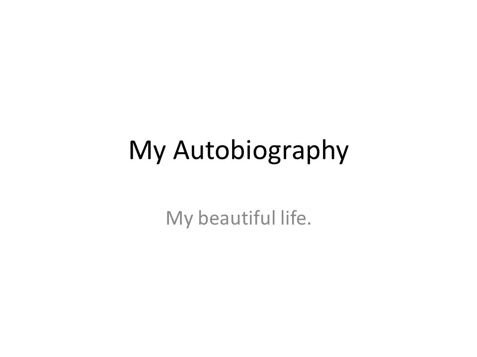 My Autobiography My beautiful life.