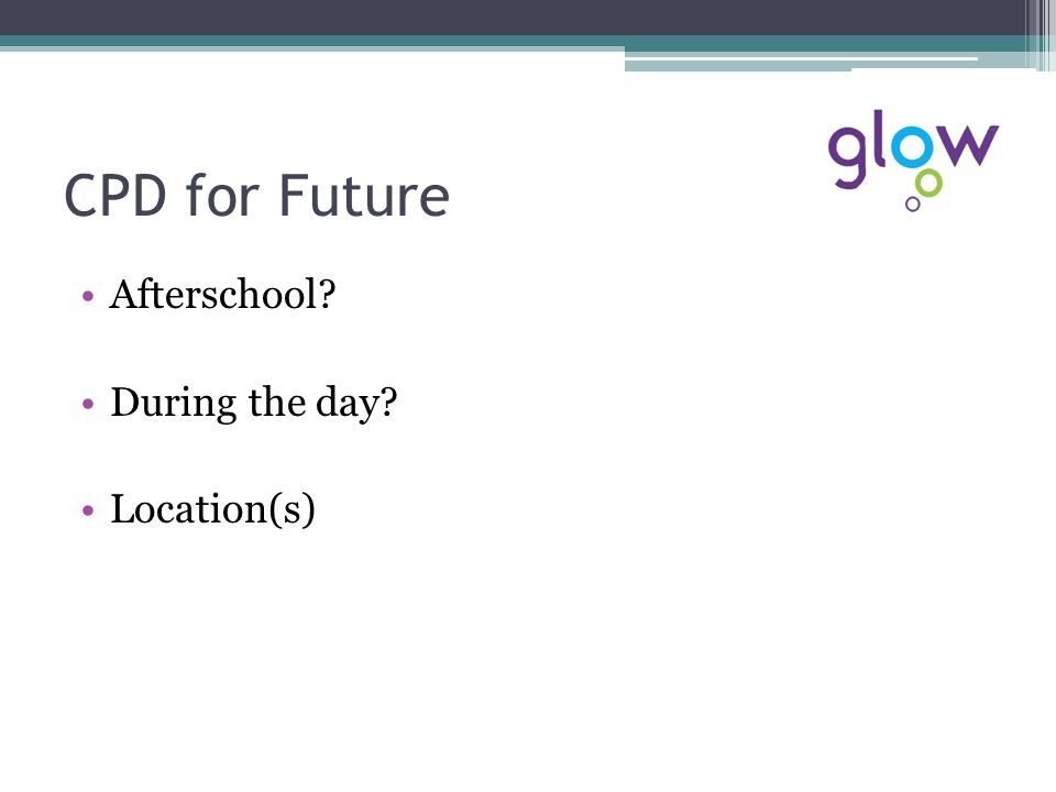 CPD for Future Afterschool? During the day? Location(s)