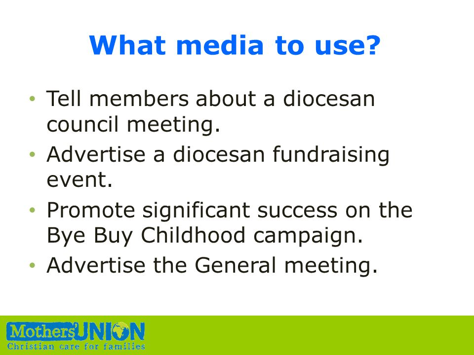 What media to use. Tell members about a diocesan council meeting.