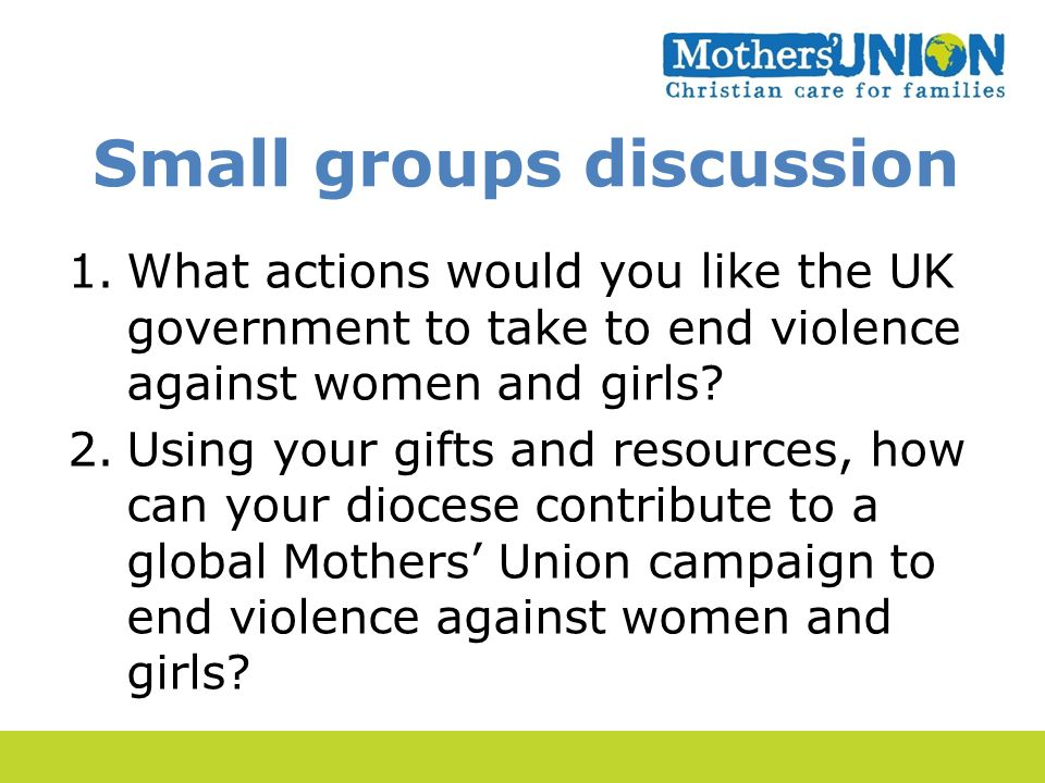 Small groups discussion 1.What actions would you like the UK government to take to end violence against women and girls.