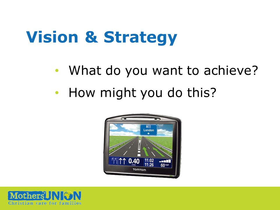 Vision & Strategy What do you want to achieve How might you do this