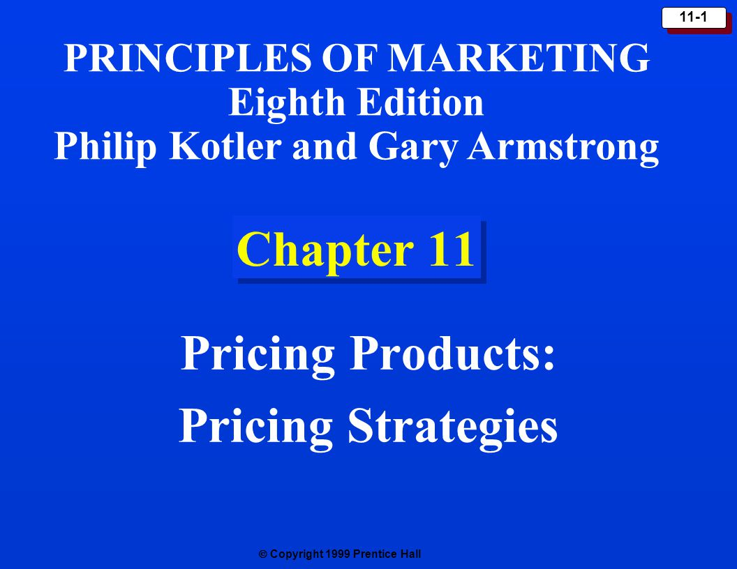  Copyright 1999 Prentice Hall 11-2 Price - Quality Strategies Premium Strategy Overcharging Strategy Overcharging Strategy Good-Value Strategy Good-Value Strategy Economy Strategy Economy Strategy Price HigherLower Higher Lower Quality