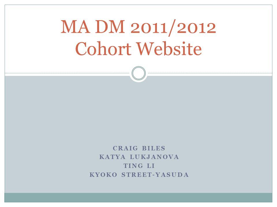 CRAIG BILES KATYA LUKJANOVA TING LI KYOKO STREET-YASUDA MA DM 2011/2012 Cohort Website