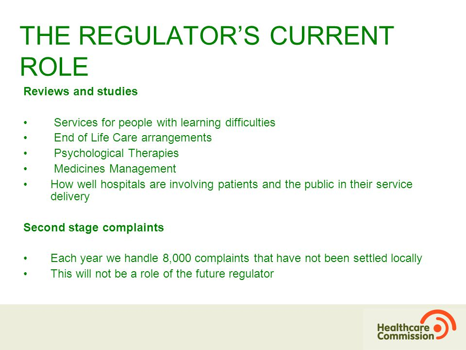 THE REGULATOR'S FUTURE ROLE New health and social care regulator – Care Quality Commission –from April 09 March 08 –consultation on new regulatory requirements –to include systems to ensure safety October 08 –consultation on new hygiene code of practice and shadow leadership –New system is expected to be based on registration requirements
