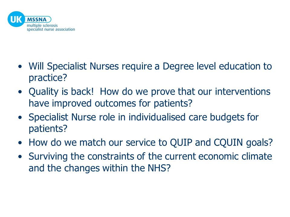 Will Specialist Nurses require a Degree level education to practice? Quality is back! How do we prove that our interventions have improved outcomes fo
