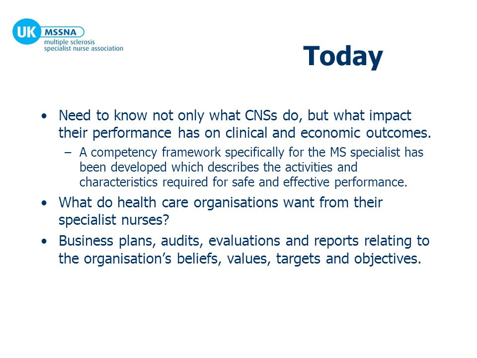 Today Need to know not only what CNSs do, but what impact their performance has on clinical and economic outcomes. –A competency framework specificall