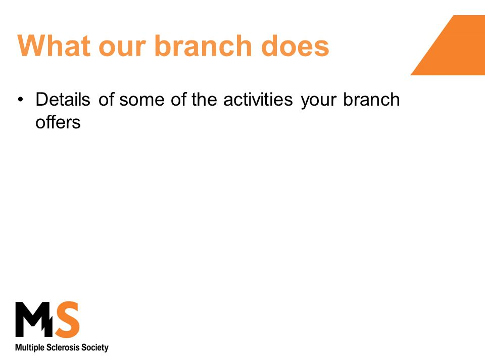 What our branch does Details of some of the activities your branch offers
