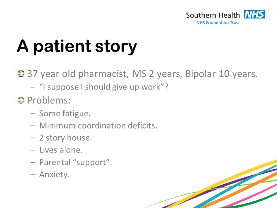 A patient story 37 year old pharmacist, MS 2 years, Bipolar 10 years.
