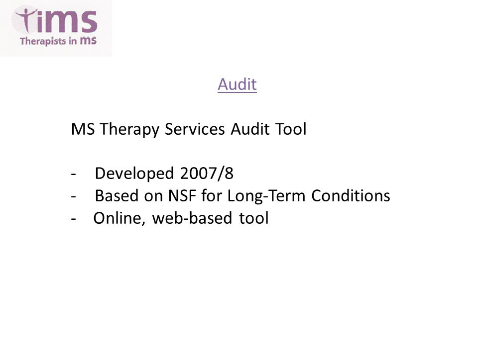 Audit MS Therapy Services Audit Tool -Developed 2007/8 -Based on NSF for Long-Term Conditions - Online, web-based tool