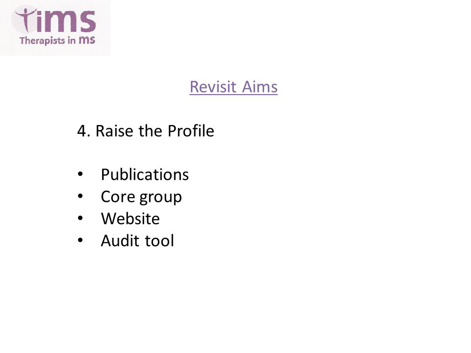 Revisit Aims 5. Develop Educational Initiatives Study days Booklets MS Therapists Education Fund