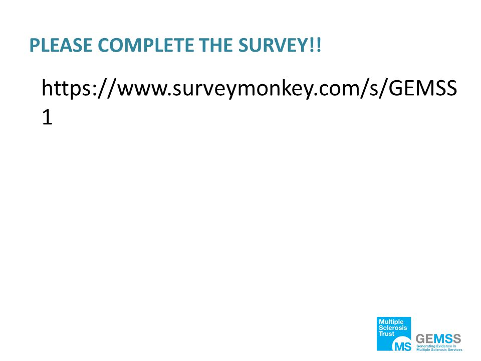 PLEASE COMPLETE THE SURVEY!! https://www.surveymonkey.com/s/GEMSS 1