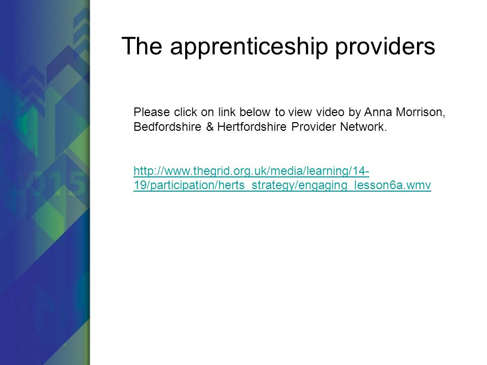 The apprenticeship providers Please click on link below to view video by Anna Morrison, Bedfordshire & Hertfordshire Provider Network.