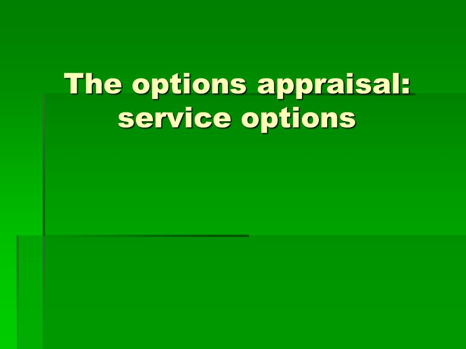 The options appraisal: service options