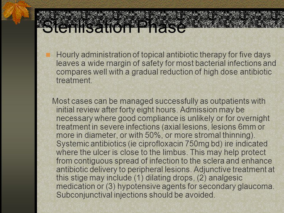 Sterilisation Phase Hourly administration of topical antibiotic therapy for five days leaves a wide rnargin of safety for most bacterial infections an