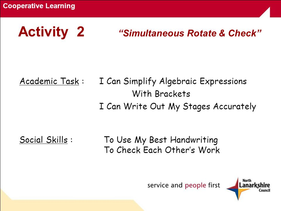 Cooperative Learning Academic Task : I Can Simplify Algebraic Expressions With Brackets I Can Write Out My Stages Accurately Social Skills :To Use My Best Handwriting To Check Each Other's Work Activity 2 Simultaneous Rotate & Check