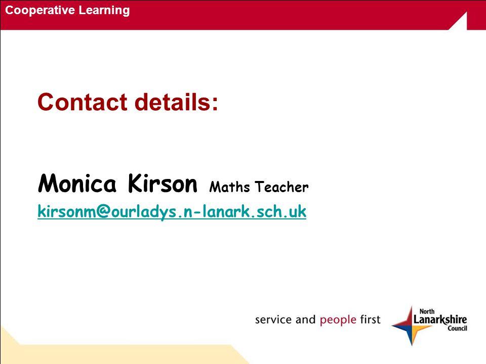 Cooperative Learning Contact details: Monica Kirson Maths Teacher kirsonm@ourladys.n-lanark.sch.uk